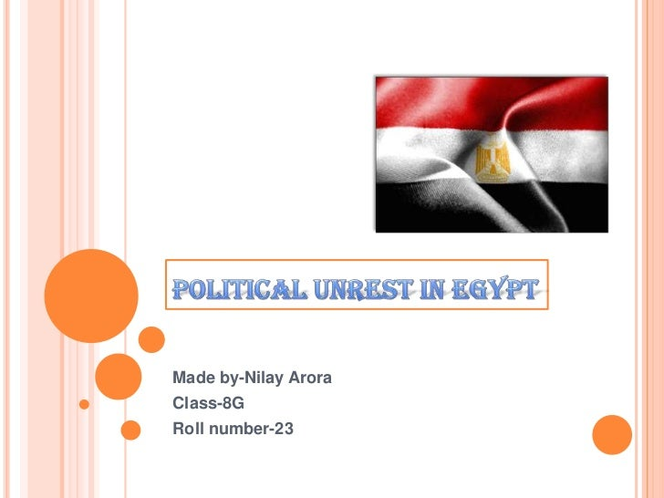 Political unrest in Egypt<br />Made by-Nilay Arora<br />Class-8G<br />Roll number-23<br />