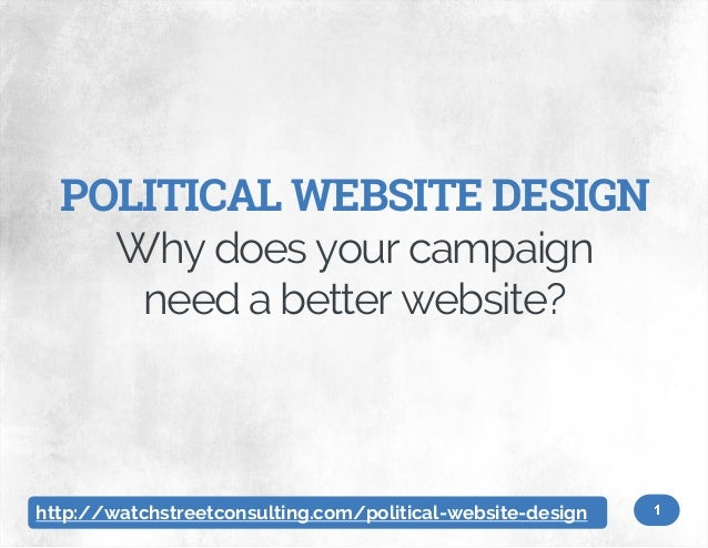 POLITICAL WEBSITE DESIGN Why does your campaign need a better website?  http://watchstreetconsulting.com/political-website...