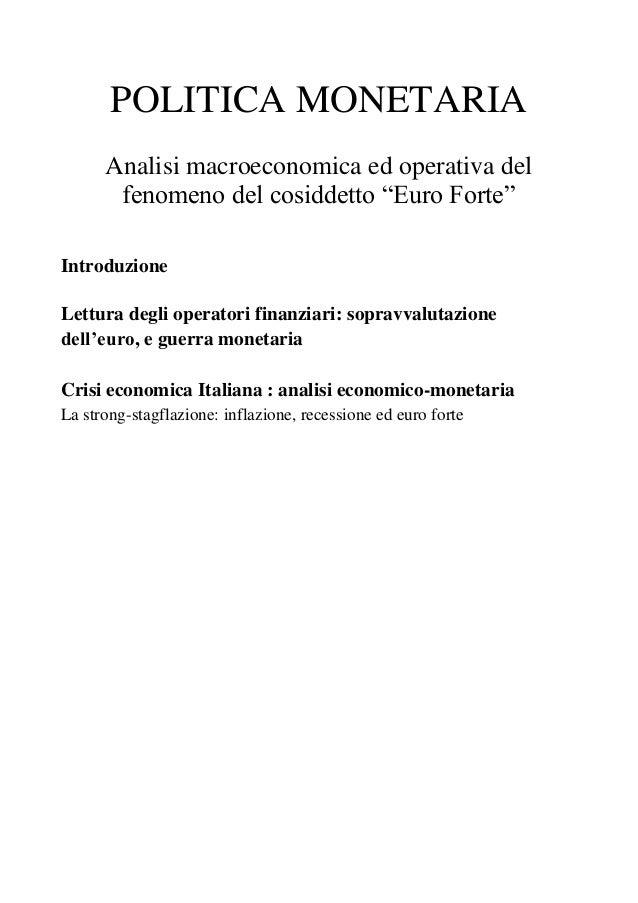 """POLITICA MONETARIA      Analisi macroeconomica ed operativa del       fenomeno del cosiddetto """"Euro Forte""""IntroduzioneLett..."""