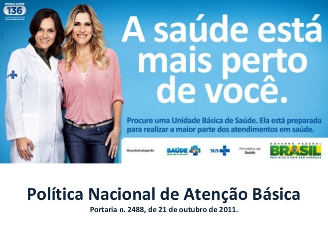Política Nacional de Atenção Básica Portaria n. 2488, de 21 de outubro de 2011.