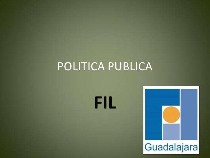 POLITICA PUBLICA<br />FIL<br />