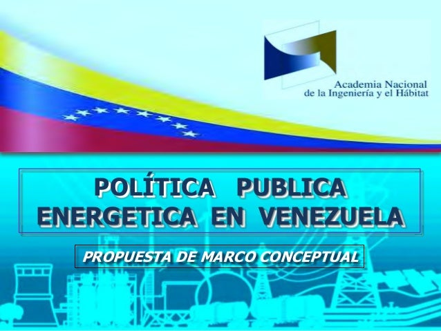 Política Publica Energética en Venezuela Propuesta de Marco Conceptual Conceptualización e infografía: CENANIH Documento: ...