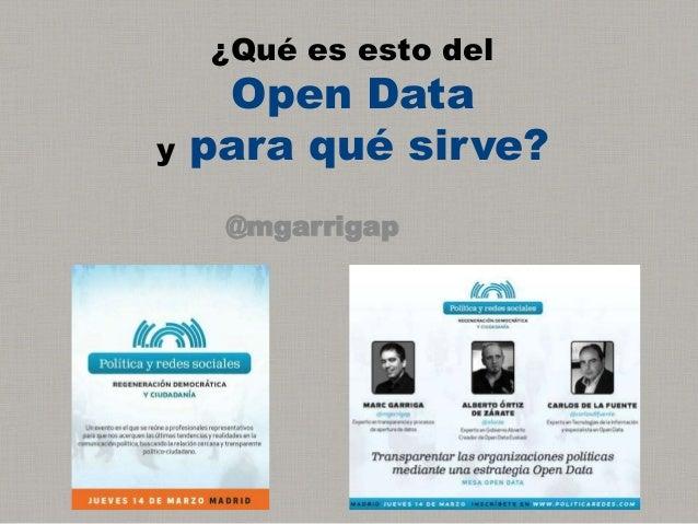 ¿Qué es esto del     Open Datay   para qué sirve?     @mgarrigap
