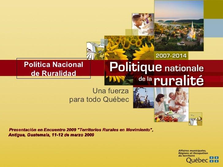 """Una fuerza para todo Québec Presentación en  Encuentro 2009 """"Territorios Rurales en Movimiento"""",  Antigua, Guate..."""