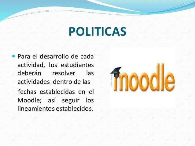 POLITICAS  Para el desarrollo de cada actividad, los estudiantes deberán resolver las actividades dentro de las fechas es...