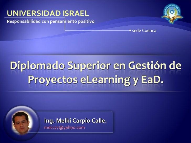 UNIVERSIDAD ISRAEL Responsabilidad con pensamiento positivo Ing. Melki Carpio Calle. [email_address] sede Cuenca