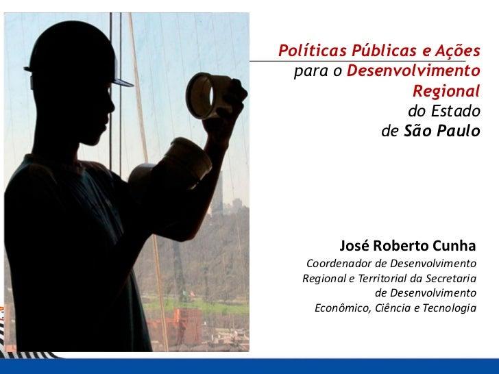 Políticas Públicas e Ações  para o Desenvolvimento                  Regional                 do Estado             de São ...