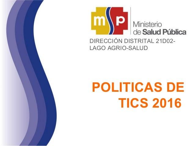 POLITICAS DE TICS 2016 DIRECCIÓN DISTRITAL 21D02- LAGO AGRIO-SALUD