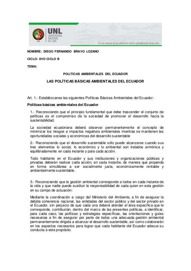 NOMBRE: DIEGO FERNANDO BRAVO LOZANO CICLO: 8VO CICLO B TEMA: POLITICAS AMBIENTALES DEL ECUADOR LAS POLÍTICAS BÁSICAS AMBIE...