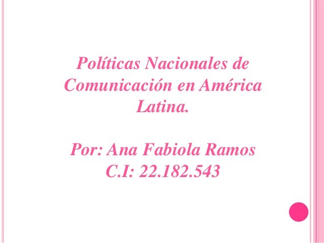 Políticas Nacionales de Comunicación en América Latina. Por: Ana Fabiola Ramos C.I: 22.182.543