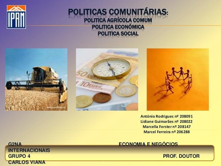 POLITICAS COMUNITÁRIAS:                    POLITICA AGRÍCOLA COMUM                      POLITICA ECONÓMICA                ...