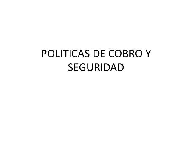 POLITICAS DE COBRO Y  SEGURIDAD