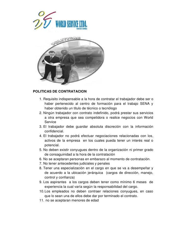 POLITICAS DE CONTRATACION    1. Requisito indispensable a la hora de contratar el trabajador debe ser o       haber perten...