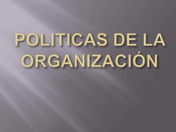 POLITICAS DE LA ORGANIZACIÓN <br />