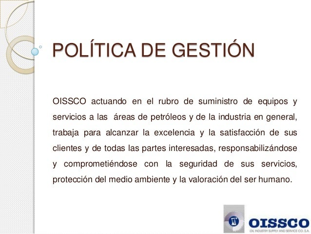 POLÍTICA DE GESTIÓNOISSCO actuando en el rubro de suministro de equipos yservicios a las áreas de petróleos y de la indust...