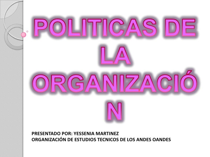 POLITICAS DE LA ORGANIZACIÓN <br />PRESENTADO POR: YESSENIA MARTINEZ <br />ORGANIZACIÓN DE ESTUDIOS TECNICOS DE LOS ANDES ...