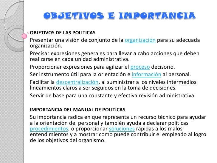 OBJETIVOS E IMPORTANCIA <br />OBJETIVOS DE LAS POLITICAS <br />Presentar una visión de conjunto de laorganizaciónpara su...