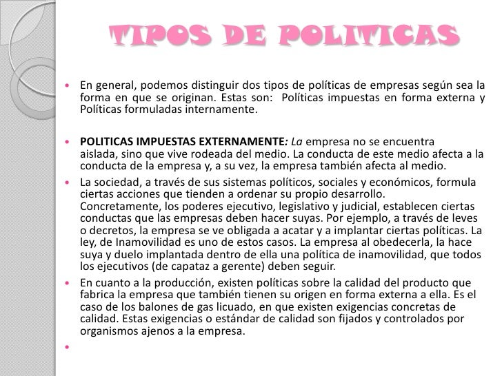 TIPOS DE POLITICAS <br />En general, podemos distinguir dos tipos de políticas de empresas según sea la forma en que se or...