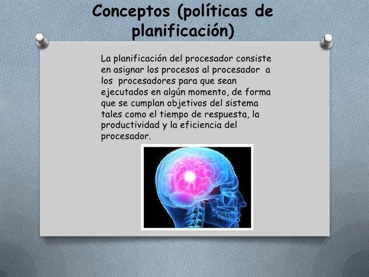 Conceptos (políticas de planificación)<br />La planificación del procesador consiste en asignar los procesos al procesador...