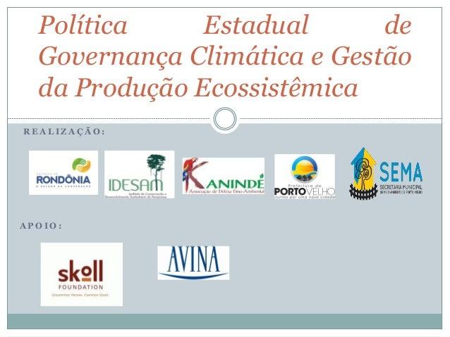 R E A L I Z A Ç Ã O : A P O I O : Política Estadual de Governança Climática e Gestão da Produção Ecossistêmica