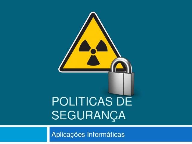 POLITICAS DESEGURANÇAAplicações Informáticas