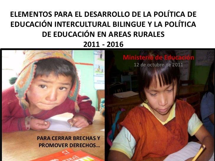 ELEMENTOS PARA EL DESARROLLO DE LA POLÍTICA DEEDUCACIÓN INTERCULTURAL BILINGUE Y LA POLÍTICA       DE EDUCACIÓN EN AREAS R...