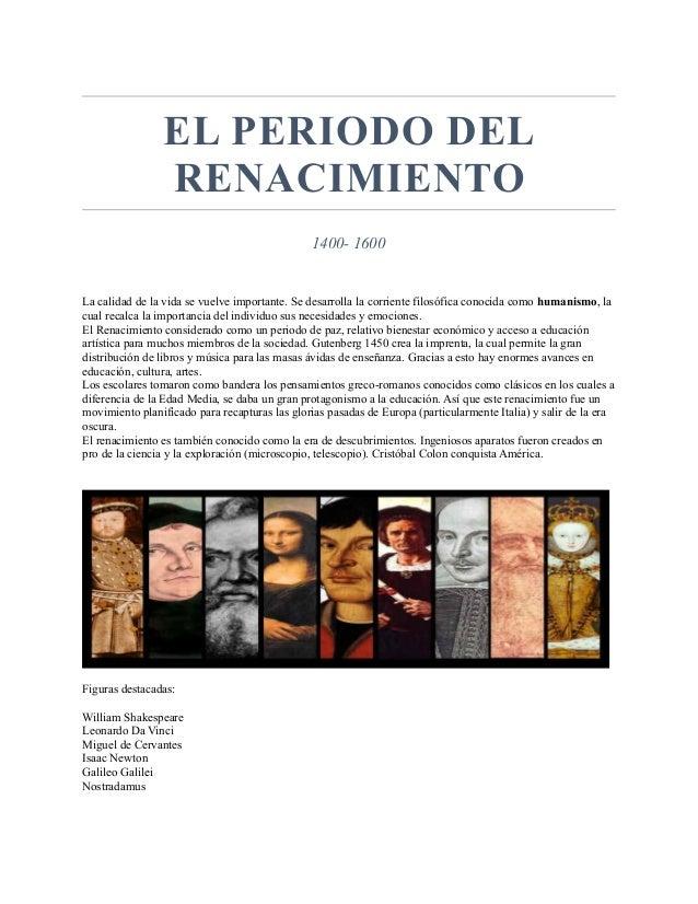 EL PERIODO DEL RENACIMIENTO 1400- 1600 La calidad de la vida se vuelve importante. Se desarrolla la corriente filosófica c...
