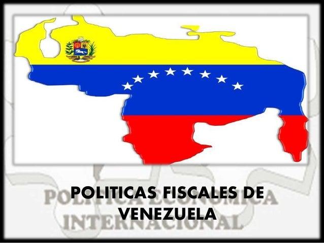 POLITICAS FISCALES DE VENEZUELA