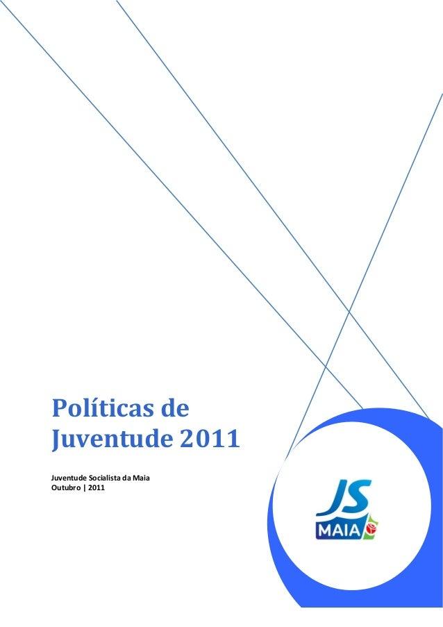 Políticas de Juventude 2011 Juventude Socialista da Maia Outubro | 2011