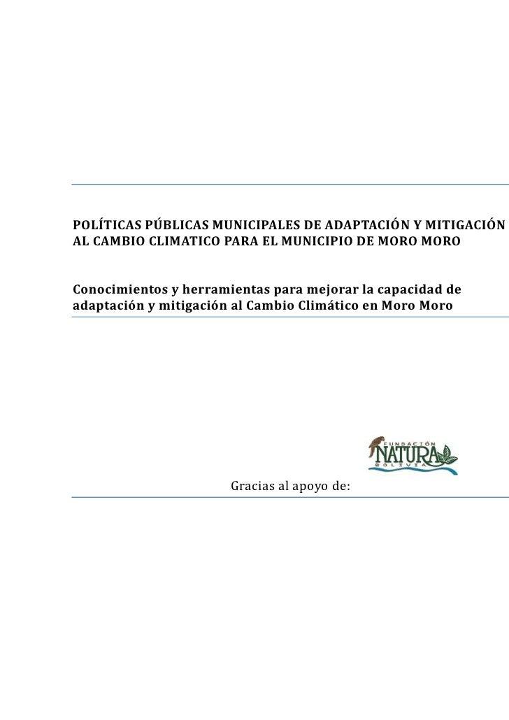POLÍTICAS PÚBLICAS MUNICIPALES DE ADAPTACIÓN Y MITIGACIÓN AL CAMBIO CLIMATICO PARA EL MUNICIPIO DE MORO MORO<br />Conocimi...