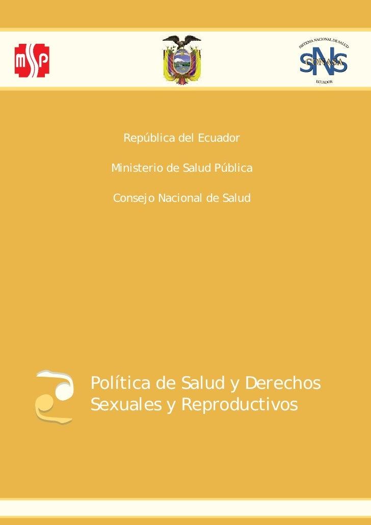 República del Ecuador    Ministerio de Salud Pública    Consejo Nacional de Salud     Política de Salud y Derechos Sexuale...