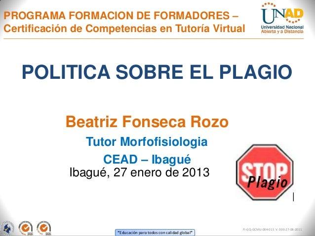 PROGRAMA FORMACION DE FORMADORES –Certificación de Competencias en Tutoría Virtual   POLITICA SOBRE EL PLAGIO            B...