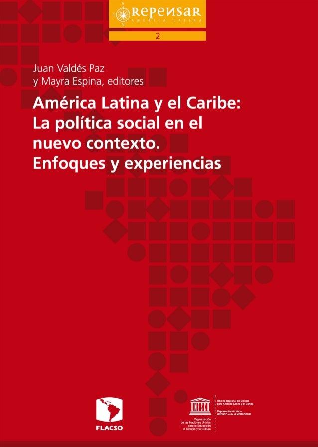 2América Latina y el Caribe:La política social en el nuevo contexto -Enfoques y experienciasEditores: Juan Valdés Paz y Ma...