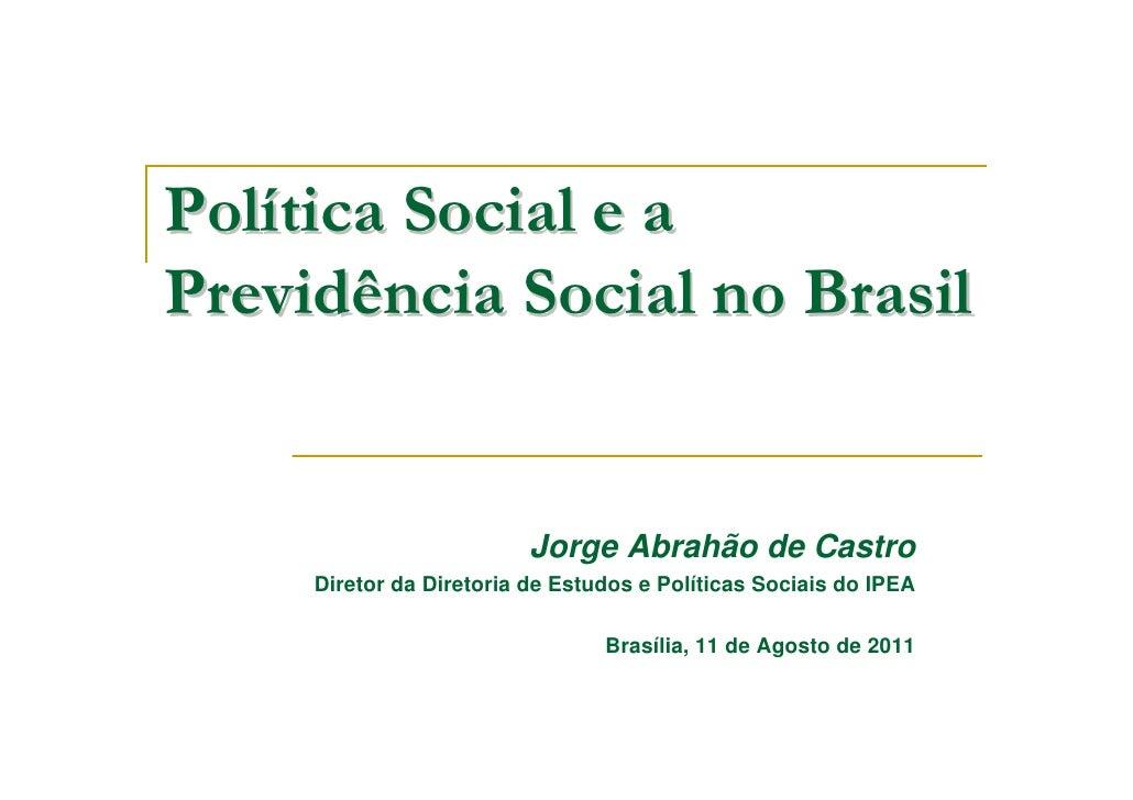 Política Social e aPrevidência Social no Brasil                          Jorge Abrahão de Castro     Diretor da Diretoria ...