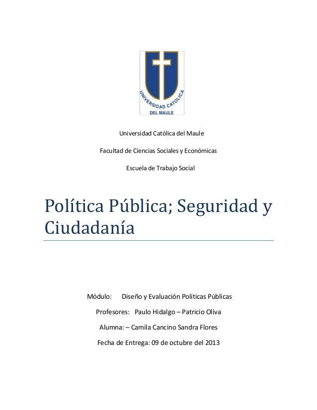 Universidad Católica del Maule Facultad de Ciencias Sociales y Económicas Escuela de Trabajo Social  Política Pública; Seg...