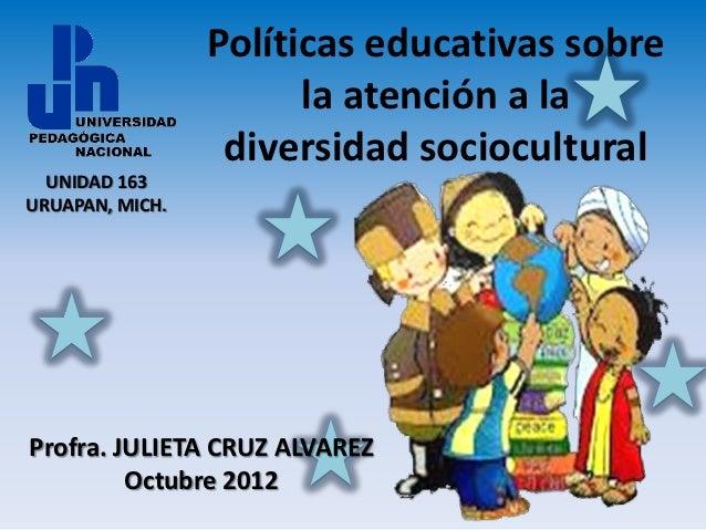 Políticas educativas sobre                       la atención a la                  diversidad sociocultural  UNIDAD 163URU...