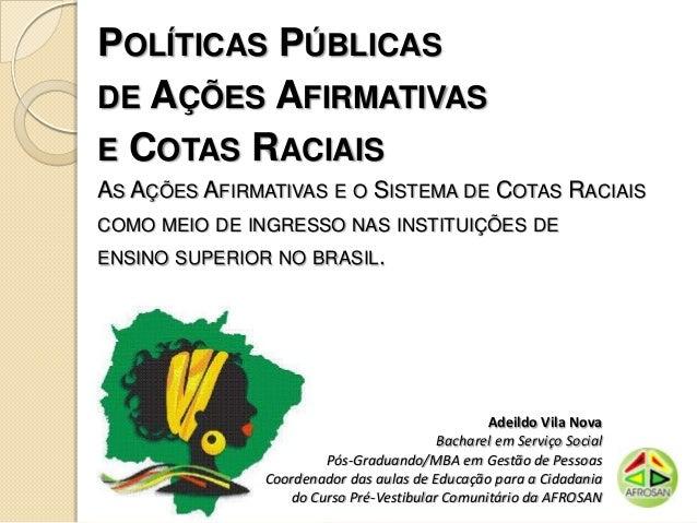 POLÍTICAS PÚBLICASDE AÇÕES AFIRMATIVASE COTAS RACIAISAS AÇÕES AFIRMATIVAS E O SISTEMA DE COTAS RACIAISCOMO MEIO DE INGRESS...