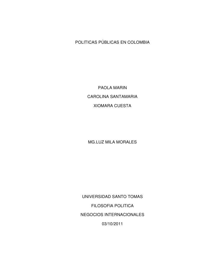 POLITICAS PÚBLICAS EN COLOMBIA<br />PAOLA MARIN<br />CAROLINA SANTAMARIA<br />XIOMARA CUESTA<br />MG.LUZ MILA MORALES<br /...