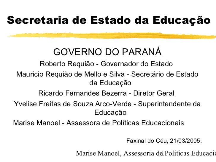 Secretaria de Estado da Educação            GOVERNO DO PARANÁ        Roberto Requião - Governador do Estado Mauricio Requi...