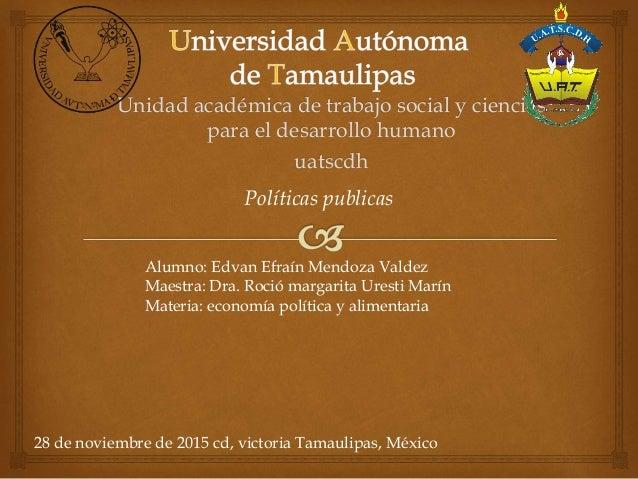 Unidad académica de trabajo social y ciencias para el desarrollo humano uatscdh Políticas publicas Alumno: Edvan Efraín Me...