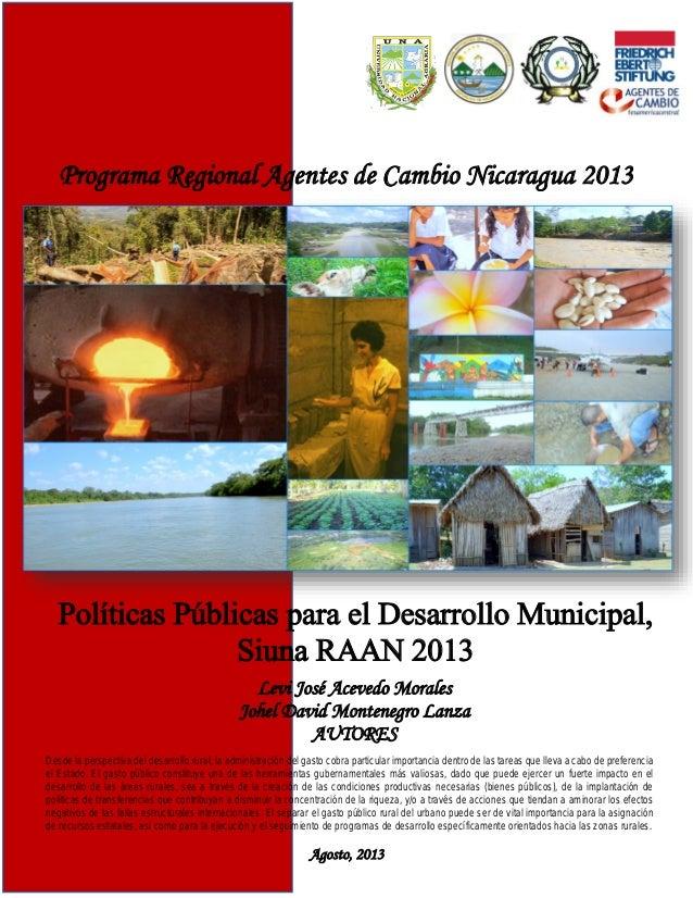 Programa Regional Agentes de Cambio Nicaragua 2013  Políticas Públicas para el Desarrollo Municipal, Siuna RAAN 2013 Levi ...