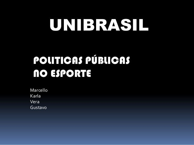 UNIBRASIL POLITICAS PÚBLICAS NO ESPORTE Marcello Karla Vera Gustavo