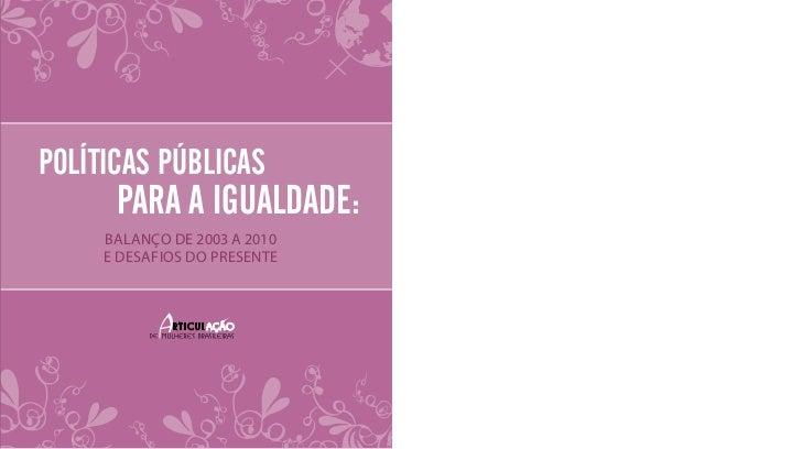 Políticas públicas para a igualdade: balanço de 2003 a 2010 e desafios do presente www.articulacaodemulheres.org.br       ...