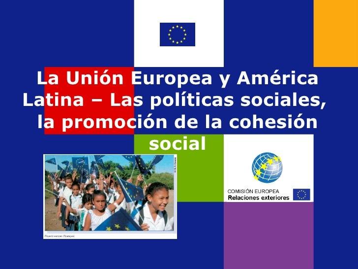 La Unión Europea y América Latina – Las políticas sociales,  la promoción de la cohesión social