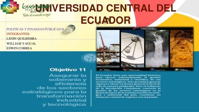 POLITICAS Y FINANZAS PÚBLICAS II  INTEGRANTES:  LENIN QUILISIMBA  WILLIAM YAGUAL  EDWIN CORREA  L/O/G/O  UNIVERSIDAD CENTR...