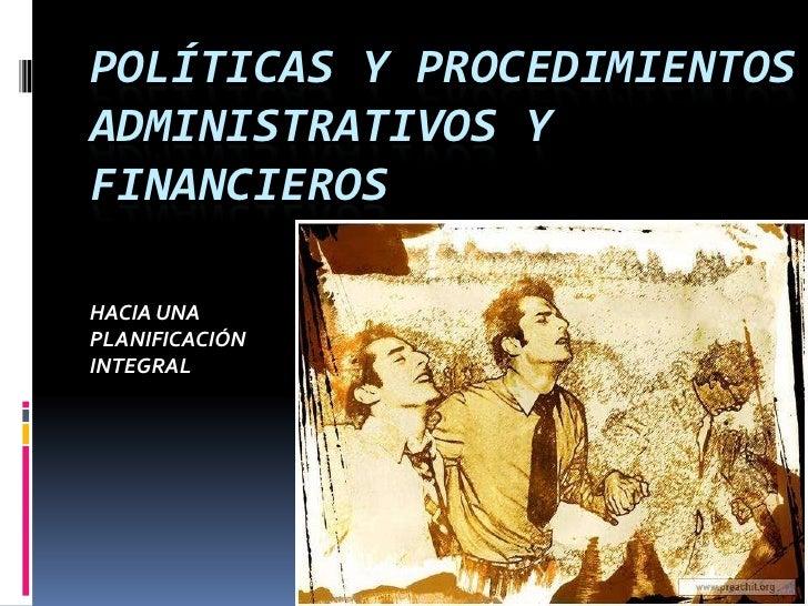 POLÍTICAS Y PROCEDIMIENTOSADMINISTRATIVOS YFINANCIEROSHACIA UNAPLANIFICACIÓNINTEGRAL
