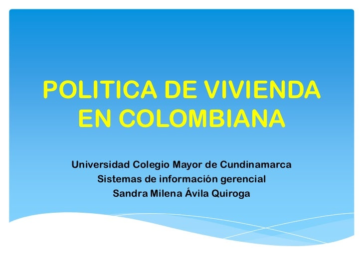 POLITICA DE VIVIENDA  EN COLOMBIANA  Universidad Colegio Mayor de Cundinamarca       Sistemas de información gerencial    ...