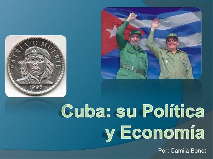 Cuba: suPolítica y Economía<br />Por: CamilaBonet<br />