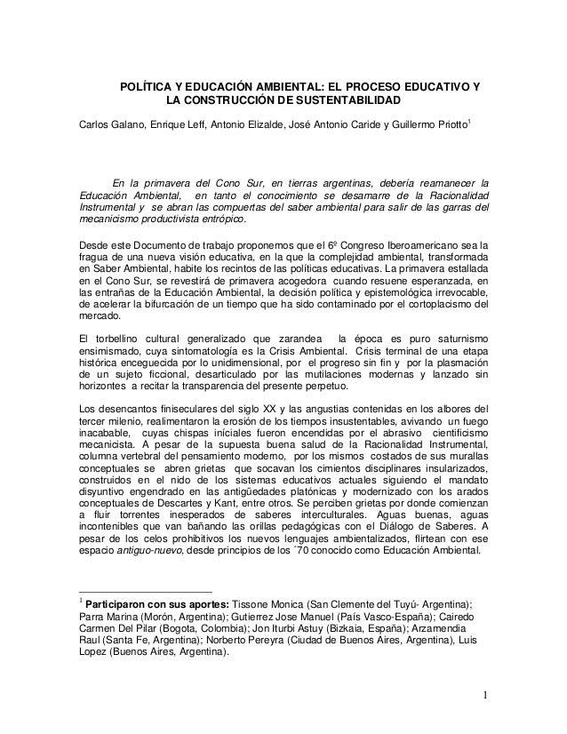 1 POLÍTICA Y EDUCACIÓN AMBIENTAL: EL PROCESO EDUCATIVO Y LA CONSTRUCCIÓN DE SUSTENTABILIDAD Carlos Galano, Enrique Leff, A...