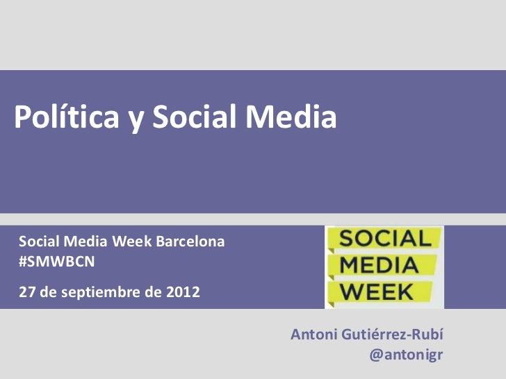 Política y Social MediaSocial Media Week Barcelona#SMWBCN27 de septiembre de 2012                              Antoni Guti...